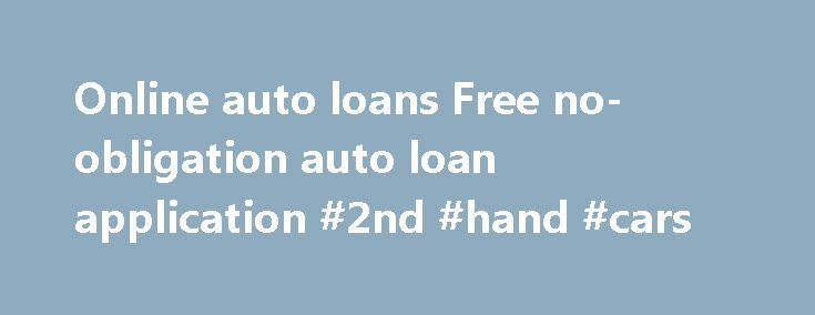 Online auto loans Free no-obligation auto loan application #2nd #hand #cars http://poland.remmont.com/online-auto-loans-free-no-obligation-auto-loan-application-2nd-hand-cars/  #online auto loans # Getting an online auto loan puts you a step ahead – and makes life easier at the dealership . Home > Online Auto Loan Celebrating Our 20th Year The operators of Autoloan.com, the InterActive Financial Marketing Group, can be found in Richmond, Va, humming along in a cool new office space. Founded…