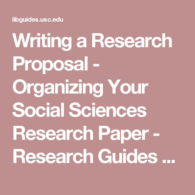 Writing a Research Proposal - Organizing Your Social Sciences Research Paper - Research Guides at University of Southern California
