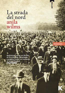 La strada del nord Anila Wilms - La strada del Nord (Romanzo): Albania 1924, due turisti americani vengono uccisi, e nasce una crisi  interna e internazionale. riuscirà la fragile democrazia albanese a sopravvivere?