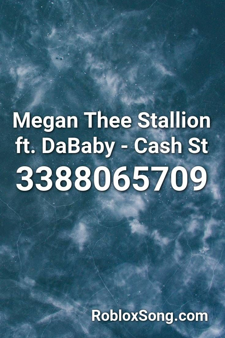 Megan Thee Stallion Ft Dababy Cash St Roblox Id Roblox Music