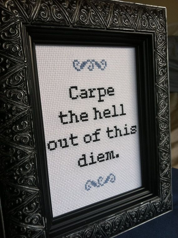 Carpe Diem cross stitch pattern by cspinney on Etsy, $5.00. I would love for this to be something you saw on your way out of the house!