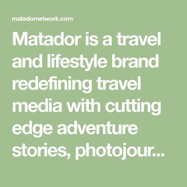 Matador is a travel and lifestyle brand redefining travel media with cutting edge adventure stories, photojournalism, and social commentary.