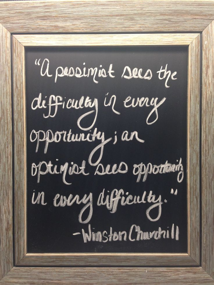 """A pessimist sees difficulty in every opportunity; an optimist sees opportunity in every difficulty."" - Winston Churchill"