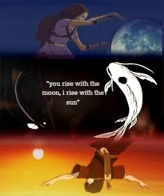"""""""you rise with the moon, I rise with the sun.""""~zuko"""