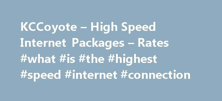 KCCoyote – High Speed Internet Packages – Rates #what #is #the #highest #speed #internet #connection http://internet.remmont.com/kccoyote-high-speed-internet-packages-rates-what-is-the-highest-speed-internet-connection/  *Advertised speeds are a relative estimate of the throughput between the customer radio and the KCCoyote, Inc. towers. Internet speed tests may not accurately reflect the connection speed of your equipment. Some websites may be slower than others due to traffic beyond…
