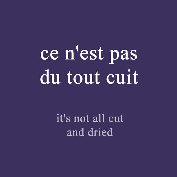French expression of the day: ce n'est pas du tout cuit - it's not all cut and dried