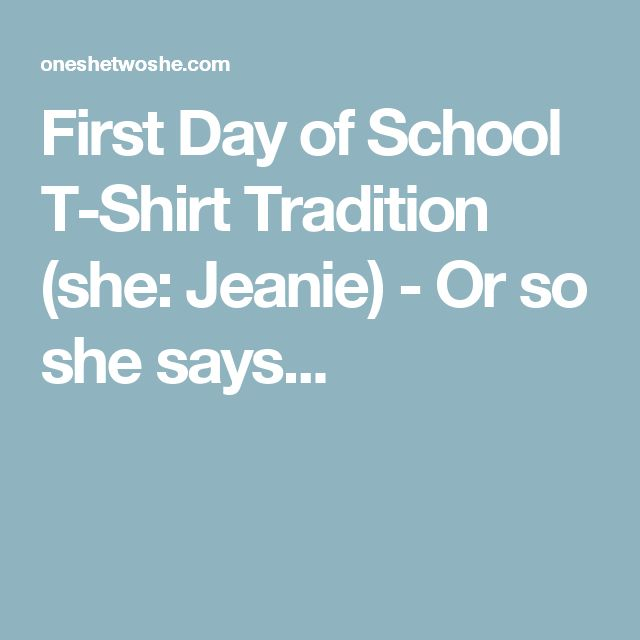 First Day of School T-Shirt Tradition (she: Jeanie) - Or so she says...