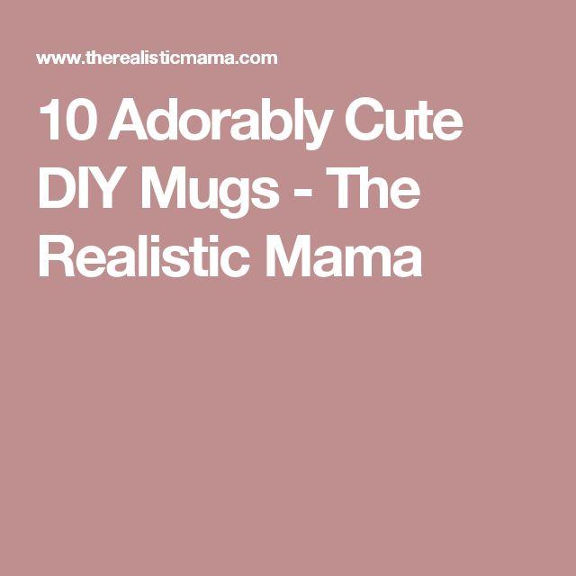 10 Adorably Cute DIY Mugs - The Realistic Mama