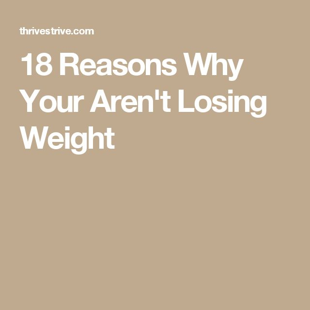 18 Reasons Why Your Aren't Losing Weight