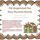 Story Mountain Rewrite of the tale of The Gingerbread Man (or Girl) - After listening to the story of the Gingerbread Man, students create a story mountain...then rewrite the tale in their own words! This lesson allows students to focus more on sentence construction and word choice than trying to come up with ideas to write (since they likely already know the story well!)