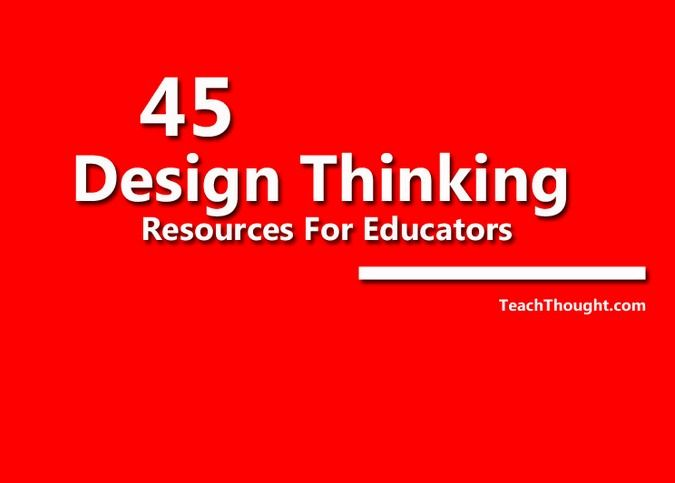 Design Thinking Resources for Educators | TeachTought