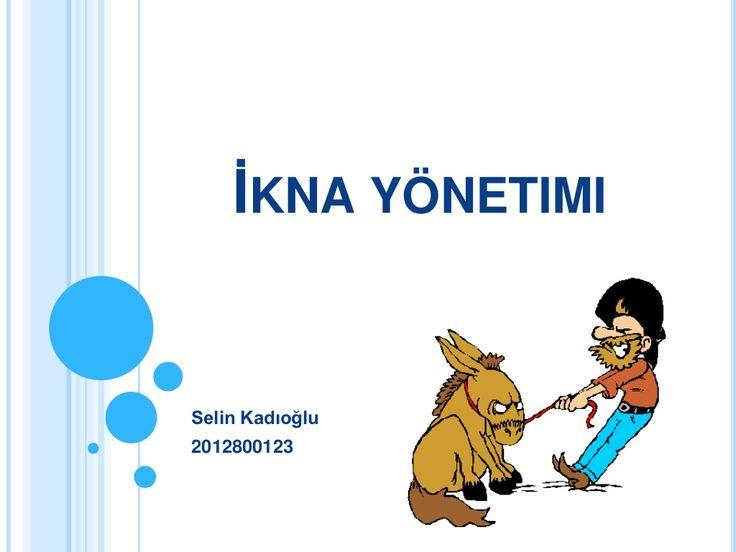 İkna yönetimi sunum by Selin Kadıoğlu via slideshare