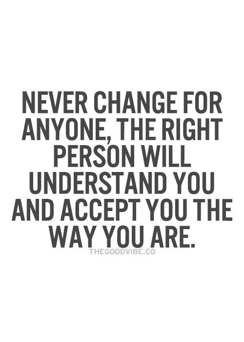 I found someone who accepts the way I am, I just wish I had found them sooner. >>JRS