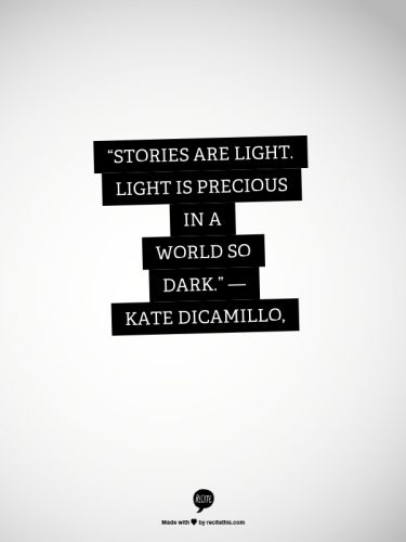 Stories are light, and light is precious is a world so dark. <3 The Tale of Despereaux!