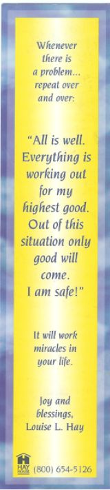 Louise Hay affirmation. I'm thinking I can print a few of these up and use them as inspirational bookmarks.