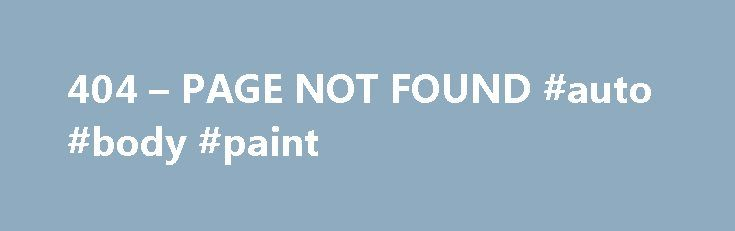 404 – PAGE NOT FOUND #auto #body #paint http://pakistan.remmont.com/404-page-not-found-auto-body-paint/  #checker auto # Why am I seeing this page? 404 means the file is not found. If you have already uploaded the file then the name may be misspelled or it is in a different folder. Other Possible Causes You may get a 404 error for images because you have Hot Link Protection turned on and the domain is not on the list of authorized domains. If you go to your temporary url (http://ip…