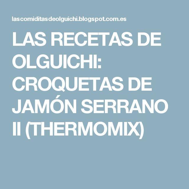 LAS RECETAS DE OLGUICHI: CROQUETAS DE JAMÓN SERRANO II (THERMOMIX)