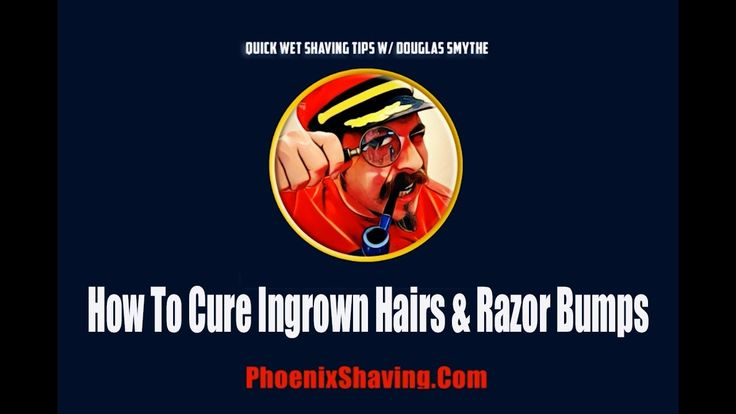 """How To Treat & Cure Ingrown hairs & Shaving Bumps: Wet Shaving Tips & Hacks w/ Douglas Smythe"""