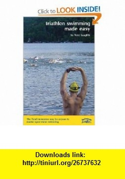 Triathlon Swimming Made Easy The Total Immersion Way for Anyone to Master Open-Water Swimming (9781931009072) Terry Laughlin , ISBN-10: 1931009074  , ISBN-13: 978-1931009072 ,  , tutorials , pdf , ebook , torrent , downloads , rapidshare , filesonic , hotfile , megaupload , fileserve