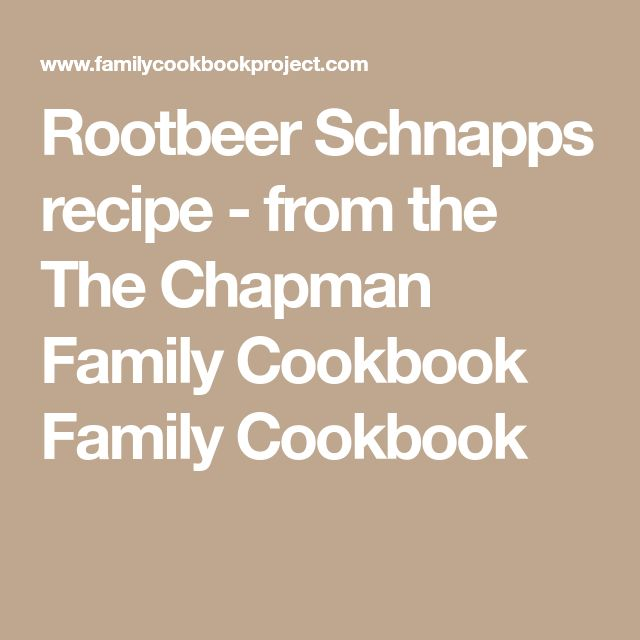 Rootbeer Schnapps recipe - from the The Chapman Family Cookbook Family Cookbook