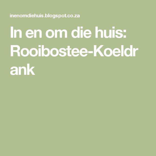In en om die huis: Rooibostee-Koeldrank