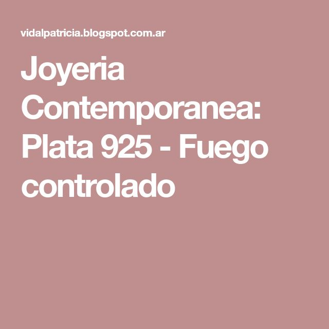 Joyeria Contemporanea: Plata 925 - Fuego controlado