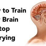 How To Train Your Brain To Stop Worrying !