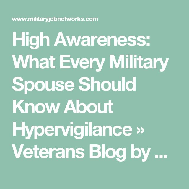 High Awareness: What Every Military Spouse Should Know About Hypervigilance » Veterans Blog by Military Job Networks