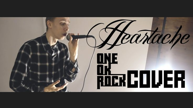 HEARTACHE (ONE OK ROCK Cover) By Ronnie Icon
