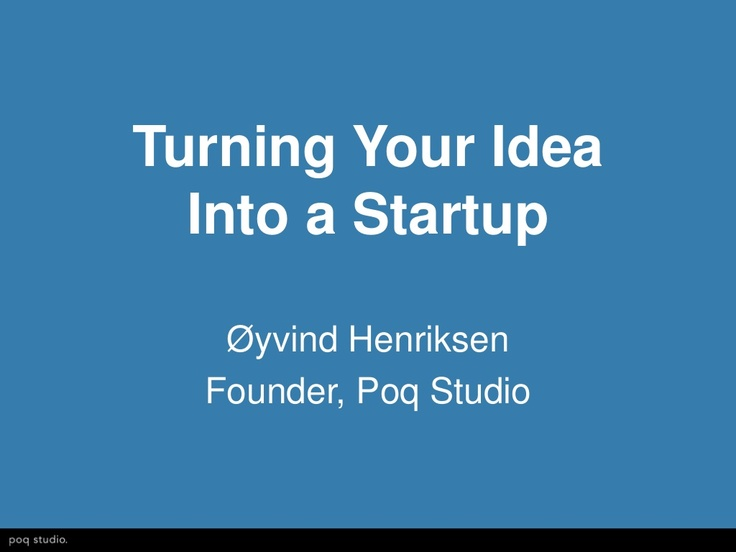 turning-your-idea-into-a-startup by poqstudio via Slideshare