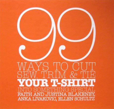 cool ways to cut shirts shirt book 99 ways to cut sew trim tie your t shirts my style. Black Bedroom Furniture Sets. Home Design Ideas
