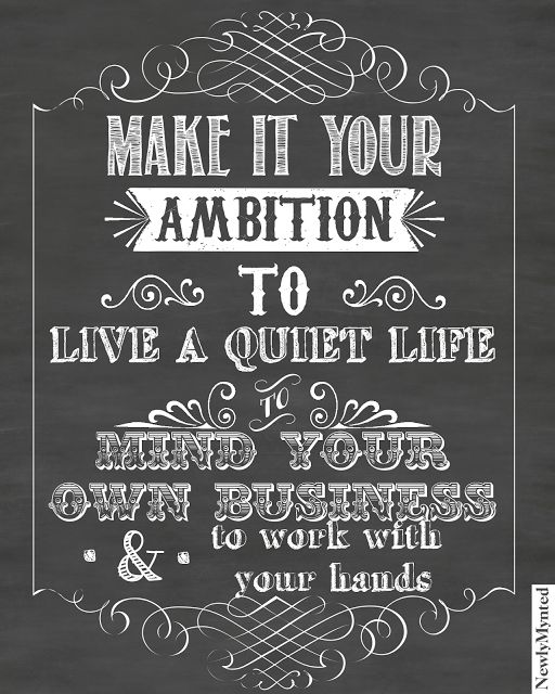 "Lady Etiquette: Be a lady, not a gossip; and a FREE printable of 1 Thessalonians 4:11: ""Make it your ambition to live a quiet life, to mind your own business and to work with your hands."""