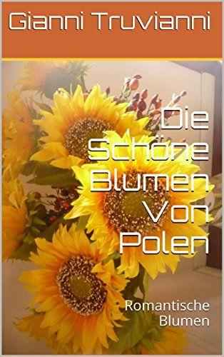 Die Schöne Blumen Von Polen: Romantische Blumen von Gianni Truvianni http://www.amazon.de/dp/B00NBYDNFQ/ref=cm_sw_r_pi_dp_tU7.wb09T7ZZM