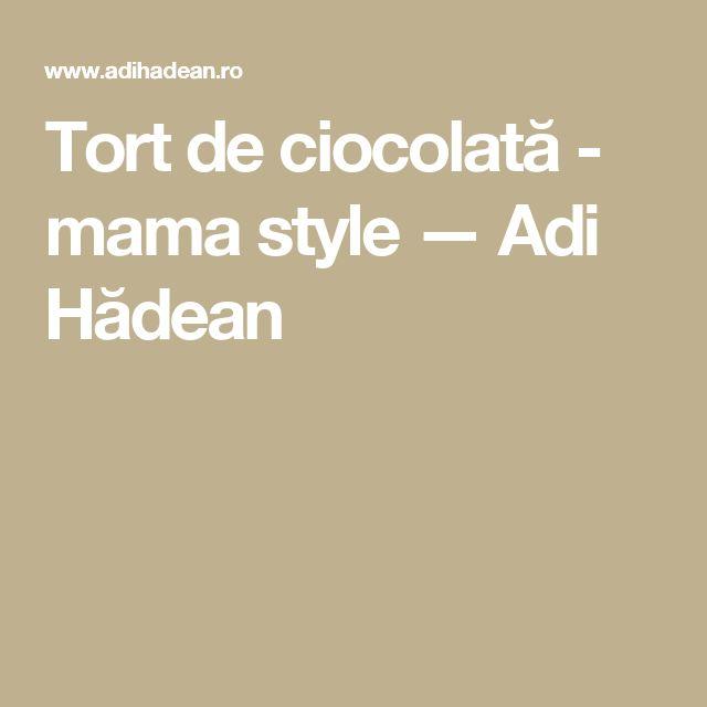 Tort de ciocolată - mama style — Adi Hădean