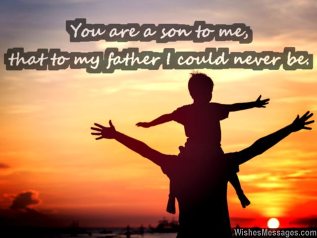 You are a son to me, that to my father I couldn't be... via WishesMessages.com