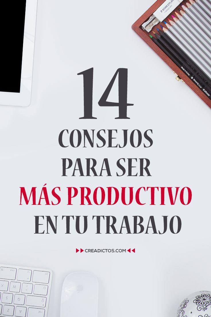 14 consejos para ser más efectivo y productivo en tu trabajo