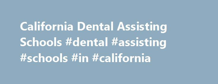 California Dental Assisting Schools #dental #assisting #schools #in #california http://wichita.remmont.com/california-dental-assisting-schools-dental-assisting-schools-in-california/  # A dental assistant helps the dentist by: applying fluoride treatment, preparing instrument trays, suctioning a patient s mouth, sterilizing equipment, as well as performing administrative duties. We found 8 Dental Assistant schools Heald College 25500 Industrial Boulevard Hayward, CA 94545 ; Dental Assisting…