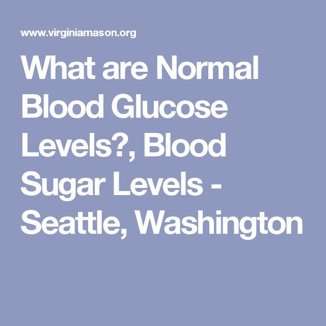 What are Normal Blood Glucose Levels?, Blood Sugar Levels - Seattle, Washington
