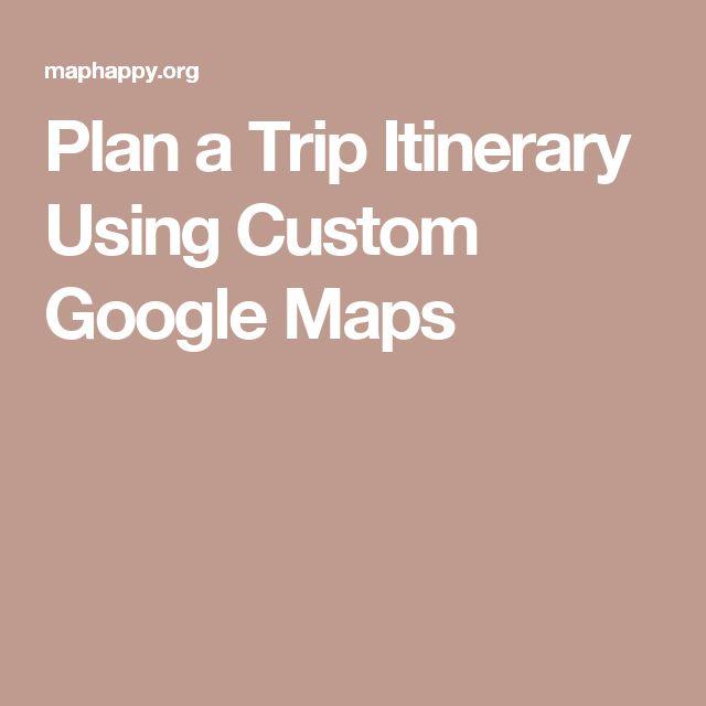 Plan a Trip Itinerary Using Custom Google Maps