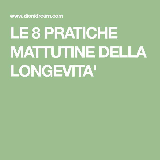 LE 8 PRATICHE MATTUTINE DELLA LONGEVITA'