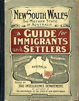 New South Wales, the mother state of Australia : a guide for immigrants and settlers issued by the Intelligence Department. [Sydney] : Intelligence Department, 1906. v@e.