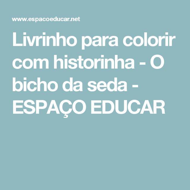 Livrinho para colorir com historinha - O bicho da seda         -          ESPAÇO EDUCAR