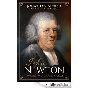 John Newton (Foreword by Philip Yancey): From Disgrace to Amazing Grace by Jonathan Aitken