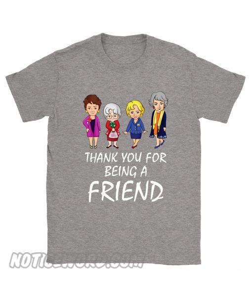 7c6a2b9d Thank You For Being A Friend The Golden Girls smooth T shirt   Best ...