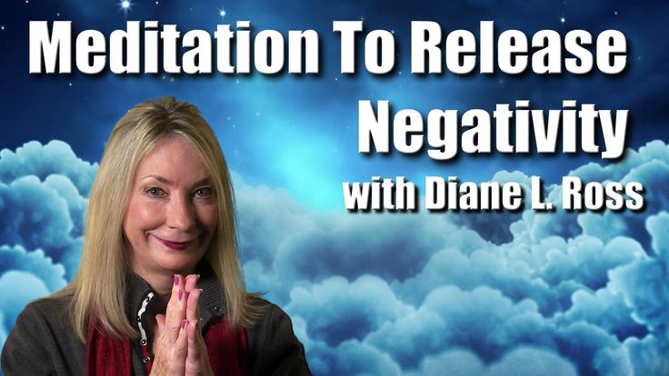 Meditation To Release Negativity with Diane L  Ross