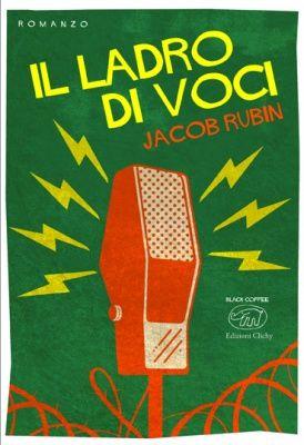 """Quando arriva sugli scaffali un libro così devi ringraziare parecchia gente. Edizioni Clichy per averlo pubblicato e Jacob Rubin per aver scritto """"Il ladro di voci"""""""