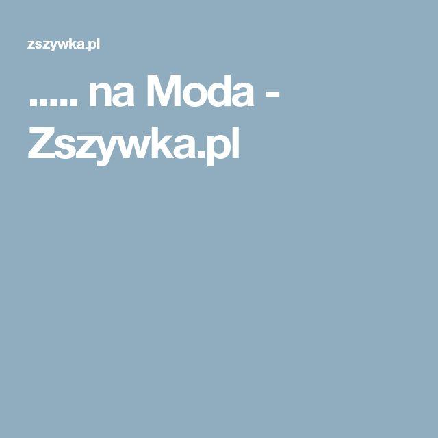 ..... na Moda - Zszywka.pl