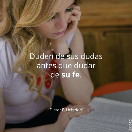 """Duden de sus dudas antes que dudar de su fe. —Presidente Dieter F. Uchtdorf, """"Vengan, únanse a nosotros."""""""