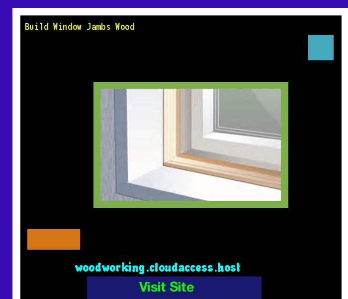 Build Window Jambs Wood 204713 - Woodworking Plans and Projects!