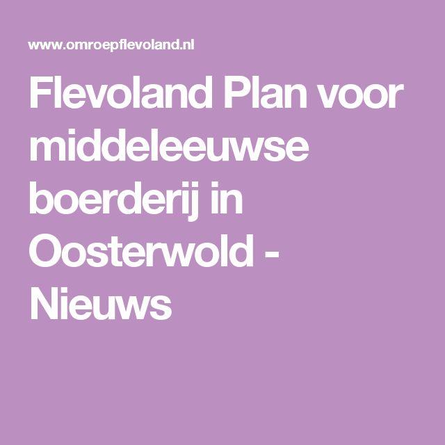 Flevoland Plan voor middeleeuwse boerderij in Oosterwold - Nieuws